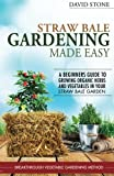 img - for Straw Bale Gardening Made Easy: Beginners Guide To Growing Organic Herbs and Vegetables in Your Straw Bale Garden book / textbook / text book
