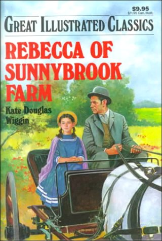 Rebecca of Sunnybrook Farm (Great Illustrated Classics), KATE DOUGLAS WIGGIN