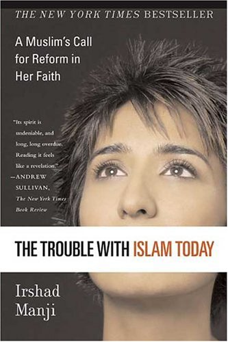 The Trouble with Islam Today: A Muslim's Call for Reform in Her Faith, Irshad Manji