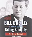 Killing Kennedy: The End of Camelot by O'Reilly, Bill, Dugard, Martin Unabridged Edition (10/2/2012)