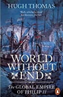 World Without End: The Global Empire of Philip II