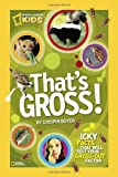 Thats Gross!: Icky Facts That Will Test Your Gross-Out Factor (National Geographic Kids)
