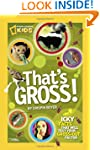 That's Gross!: Icky Facts That Will T...
