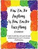 How You Do Anything Is How You Do Everything: A Workbook (0963625551) by Cheri Huber