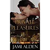 Private Pleasures (Private Series Book 3) ~ Jami Alden