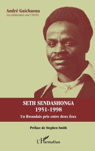Seth Sendashonga 1951-1998: Un rwandais pris entre deux feux  [Guichaoua, Andre] (Tapa Blanda)