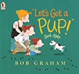 Bob Graham Let's Get a Pup! Said Kate