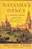 Natasha's Dance: A Cultural History of Russia (0312421958) by Figes, Orlando