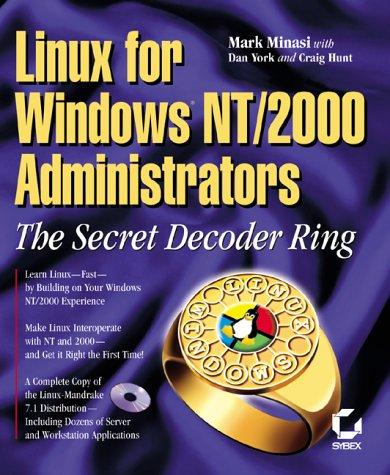 Linux for Windows Nt/2000 Administrators: The Secret Decoder Ring (Mark Minasi Windows 2000), Mark Minasi, Dan York, Craig Hunt