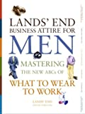 Lands' End Business Attire for Men: Mastering the New ABCs of What to Wear to Work