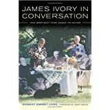 James Ivory in Conversation: How Merchant Ivory Makes Its Moviesby Robert Emmet Long
