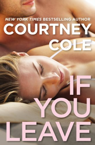If You Leave: The Beautifully Broken Series: Book 2 by Courtney Cole