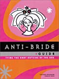 Anti-Bride Guide: Tying the Knot Outside of the Box