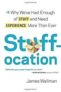 Book Cover: Stuffocation: Why We've Had Enough of Stuff and Need Experience More Than Ever