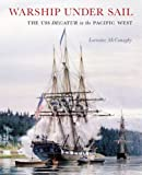 Image of Warship under Sail: The USS Decatur in the Pacific West (Emil and Kathleen Sick Lecture-Book Series in Western History and Biography)