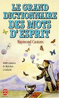 Le grand dictionnaire des mots d'esprit par Raymond Castans