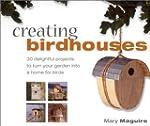 Creating Birdhouses: 30 Delightful Pr...