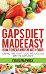 Gaps Diet Made Easy: How to Beat Auti...
