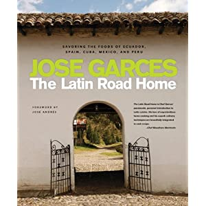The Latin Road Home: Savoring the Foods of Ecuador, Spain, Cuba, Mexico and Peru