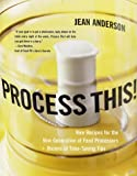 : Process This!: New Recipes for the New Generation of Food Processors plus Dozens of Time-Saving Tips