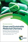 img - for Green and Sustainable Medicinal Chemistry: Methods, Tools and Strategies for the 21st Century Pharmaceutical Industry (Green Chemistry Series) book / textbook / text book