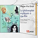 La philosophie expliquée à ma fille Audiobook by Roger-Pol Droit Narrated by Fabienne Guyon, Alexia Navion