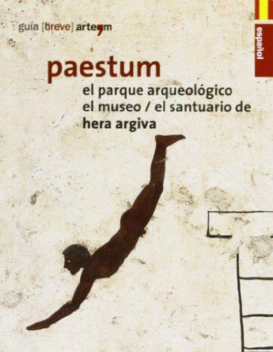 Paestum. El parque arqueológico. El museo. El santuario de Hera Argiva (Guida breve)