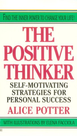Positive Thinker : Self-Motivating Strategies for Personal Success, ALICE POTTER