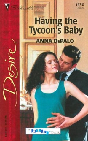 Having The Tycoon's Baby (Silhouette Desire), ANNA DEPALO