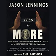 Less Is More: How Great Companies Use Productivity as a Competitive Tool in Business Audiobook by Jason Jennings Narrated by Jason Jennings