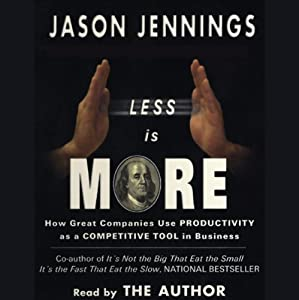 Less Is More: How Great Companies Use Productivity as a Competitive Tool in Business | [Jason Jennings]
