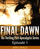 Final Dawn: Episode 1 (The Thrilling Post-Apocalyptic Series)