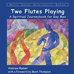 Two Flutes Playing: A Spiritual Journeybook for Gay Men (White Crane Spirituality) | [Andrew Ramer]