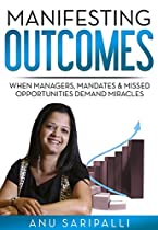 Manifesting Outcomes: When Managers, Mandates & Missed Opportunities Demand Miracles