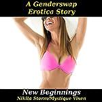 New Beginnings: Gender Swap Bareback Transformation Erotica | Mystique Vixen,Nikita Storm