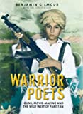 Benjamin Gilmour Warrior Poets: Guns, Movie-making and the Wild West of Pakistan