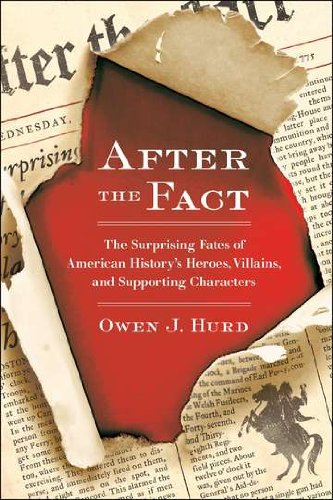 After The Fact: The Surprising Fates Of American History'S Heroes, Villains, And Supporting Characters