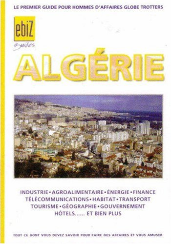 Algerie: The Premier Guidebook for Business Globetrotters (EBiz Guides)