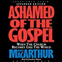Ashamed of the Gospel: When the Church Becomes Like the World (       UNABRIDGED) by John MacArthur Narrated by Jonathan Marosz
