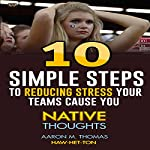 10 Simple Steps to Reducing Stress Your Teams Cause You: Native Thoughts | Aaron Thomas
