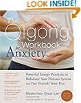 The Qigong Workbook for Anxiety: Powe...