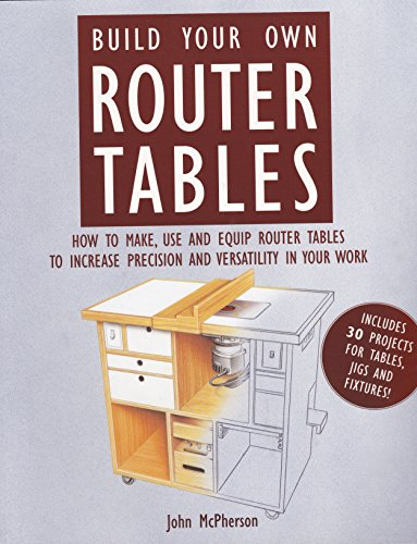 Build Your Own Router Tables, McPherson, John