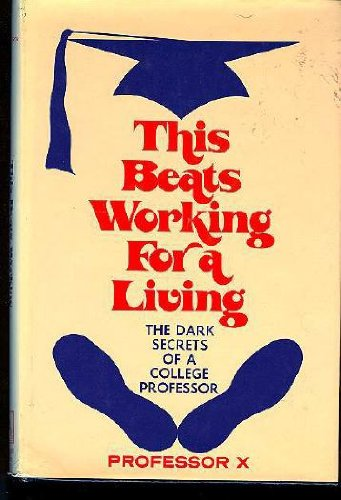 This Beats Working For a Living: The Dark Secrets of a College Professor: Professor X: 9780870001895: Amazon.com: Books