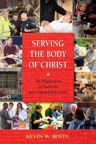 Serving the Body of Christ: The Magisterium on Eucharist and Ordained Priesthood