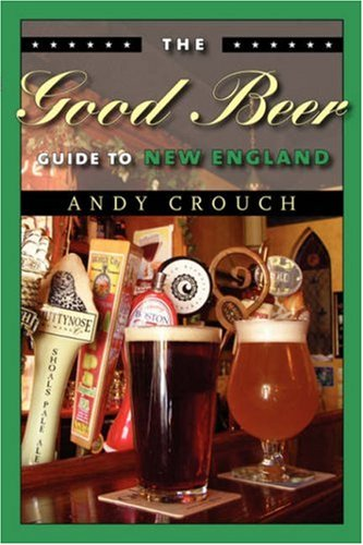 The Good Beer Guide to New England by Andy Crouch