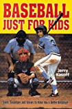 Baseball Just for Kids: Skills, Strategies and Stories to Make You a Better Ballplayer