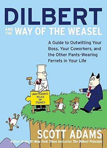 Dilbert and the Way of the Weasel: A Guide to Outwitting Your Boss, Your Coworkers, and the Other Pants-Wearing Ferrets in Your Life by Scott Adams (2003-10-21)