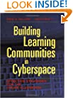 Building Learning Communities in Cyberspace: Effective Strategies for the Online Classroom (The Jossey-Bass Higher and Adult Education Series)