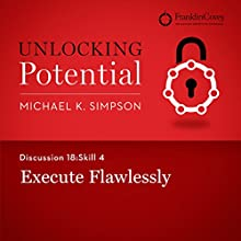 Discussion 18: Skill 4 - Execute Flawlessly (       UNABRIDGED) by Michael K. Simpson, Franklin Covey Narrated by L. J. Ganser