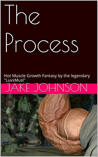 """The Process: Hot Muscle Growth Fantasy by the legendary """"LuvsMusl"""" (English Edition)"""